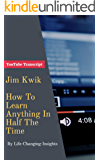 Jim Kwik - How To Learn Anything In Half The Time: YouTube Video Transcript (Life-Changing-Insights Book 3) (English Edition)