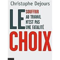 CHOIX (LE) : SOUFFRIR AU TRAVAIL N'EST PAS UNE FATALITÉ