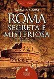 Roma segreta e misteriosa. Il lato occulto, maledetto, oscuro della capitale