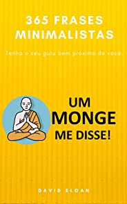 365 frases minimalista do UM MONGE ME DISSE!: Tenha o seu guru bem próximo de você.