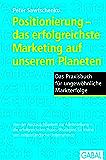 Positionierung - das erfolgreichste Marketing auf unserem Planeten: Das Praxisbuch für ungewöhnliche Markterfolge (Dein Business) (German Edition)