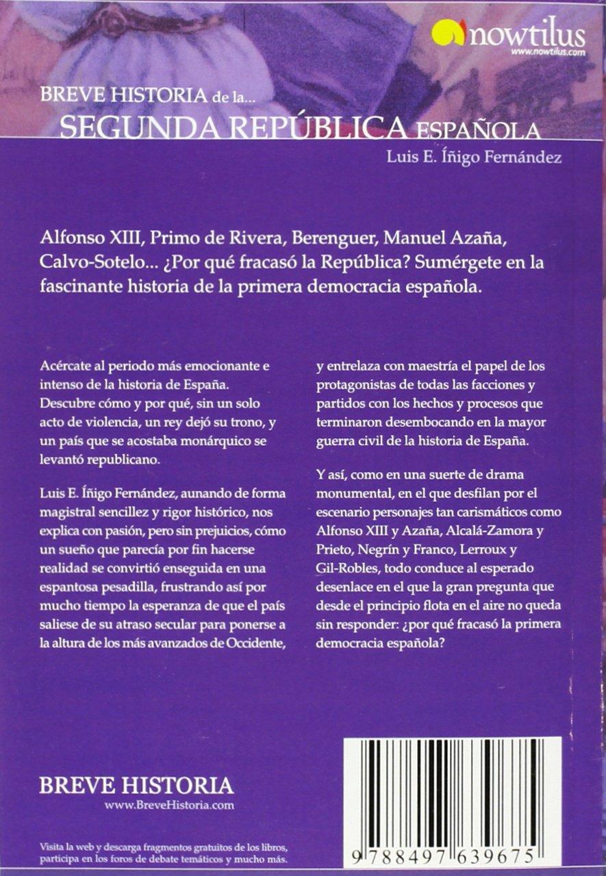Breve Historia De La . . . Segunda Republica Española Spanish Edition : Versión sin solapas: Amazon.es: Fernandez, Luis E. Iñigo: Libros