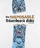 Disposable Skateboard Bible: The Disposable Skateboard Bible: A Skateboard Collector's Bible