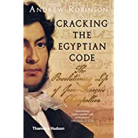Cracking the Egyptian Code: The Revolutionary Life of Jean-François Champollion