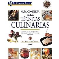 Guía Completa de Las Técnicas Culinarias: Con Más de 200 Recetas de la Escuela de Cocina Más Famosa del Mundo