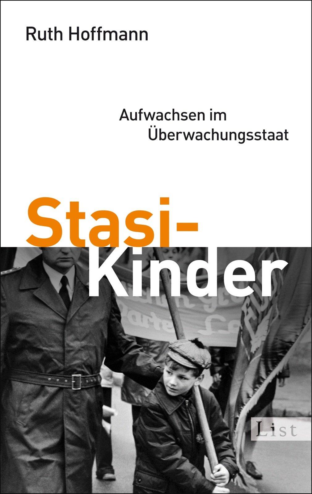 Stasi-Kinder: Aufwachsen im Überwachungsstaat Taschenbuch – 10. Juni 2013 Ruth Hoffmann List Taschenbuch 3548611699 HISTORY / Civilization