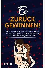 EX ZURÜCK GEWINNEN!: Die 10 häufigsten Gründe, warum dein Partner mit dir Schluss gemacht hat und wie du deine oder deinen Ex zurück gewinnen kannst! (German Edition) Kindle Edition
