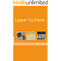 Learn To Paint : A Step by Step Guide for Learning To Paint (Become an Artist Book 2)