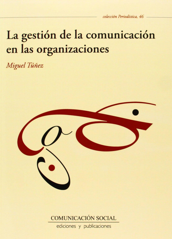 La gestión de la comunicación en las organizaciones (Periodística) Tapa blanda – 1 feb 2012 Miguel Túñez López 8492860936 Business & management Communication studies