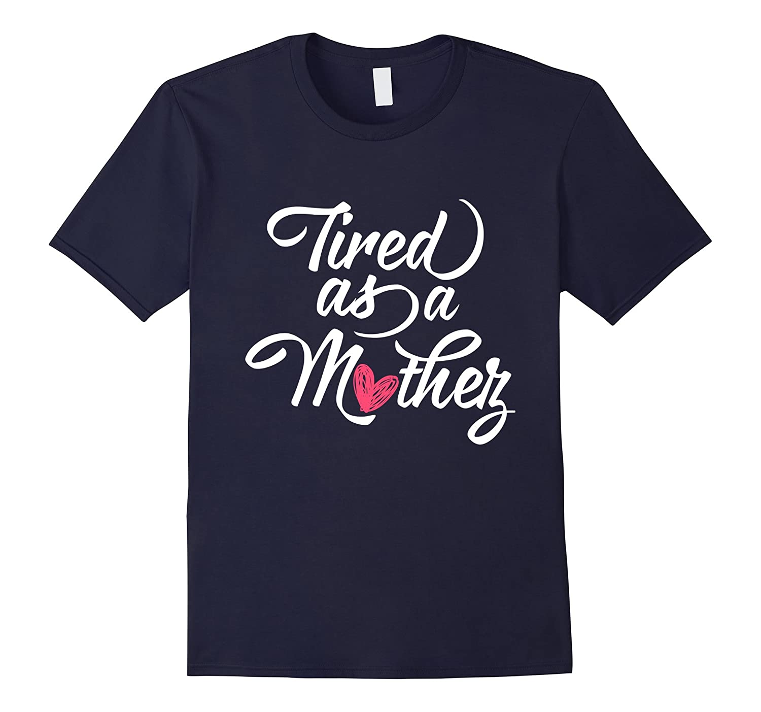 Tired As A Mother T Shirt-Vaci