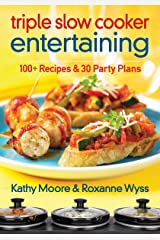 Triple Slow Cooker Entertaining: 100 + Recipes and 30 Party Plans: 100 Plus Recipes and 30 Party Plans Paperback