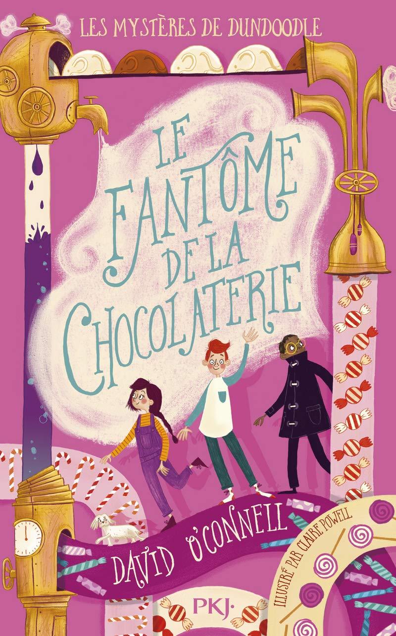 Les mystères de Dundoodle - Tome 1 : Le fantôme de la chocolaterie 1:  Amazon.fr: O'CONNELL, David, Powell, Claire, NABOKOV, Catherine: Livres