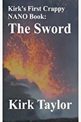 Kirk's First Crappy NANO Book: The Sword Kindle Edition