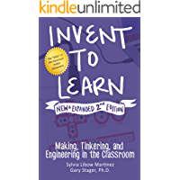 Invent to Learn: Making, Tinkering, and Engineering in the Classroom (English Edition)