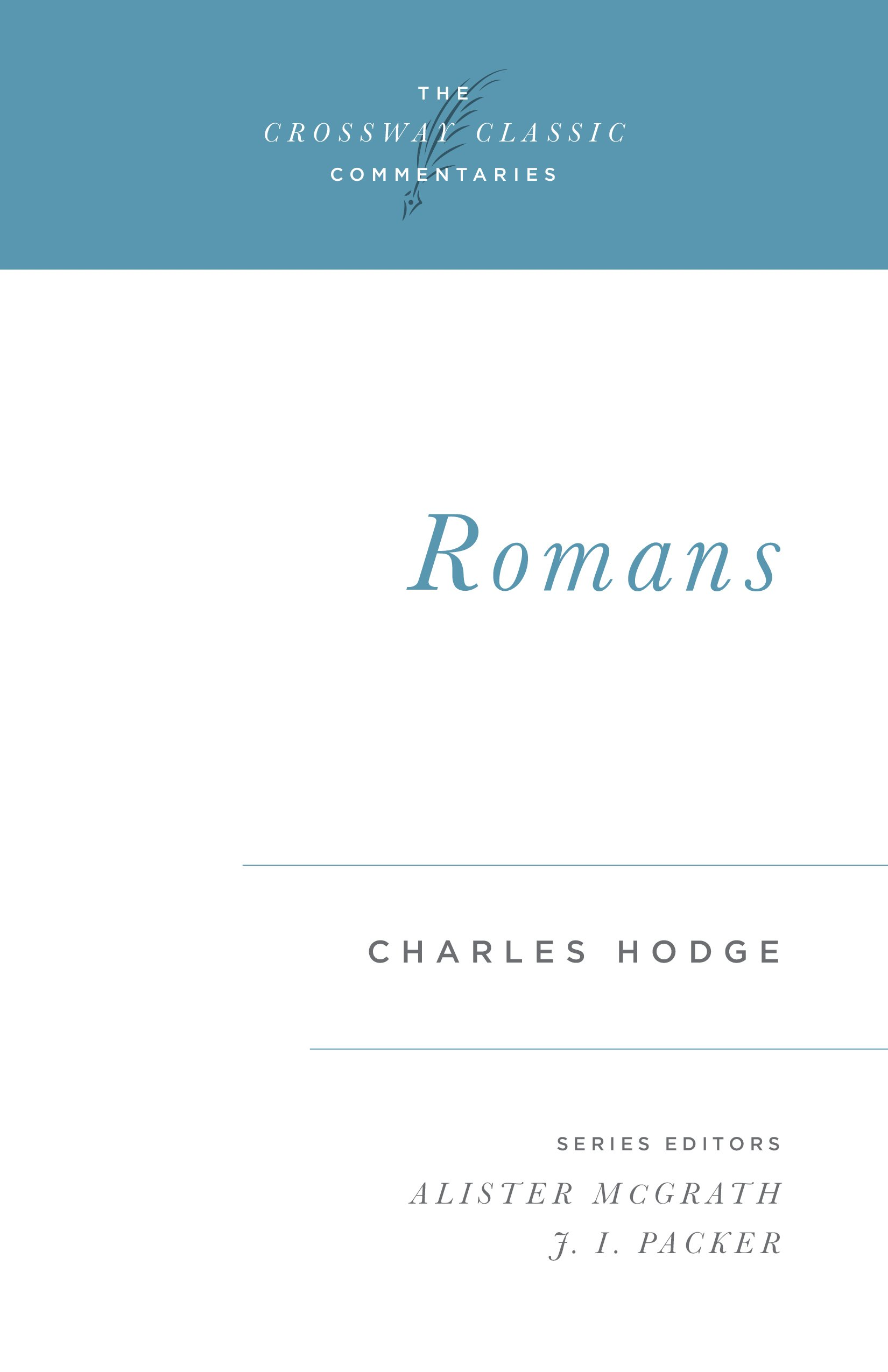 Romans (The Crossway Classic Commentaries): Charles Hodge, Alister McGrath,  J. I. Packer: 9780891077244: Amazon.com: Books
