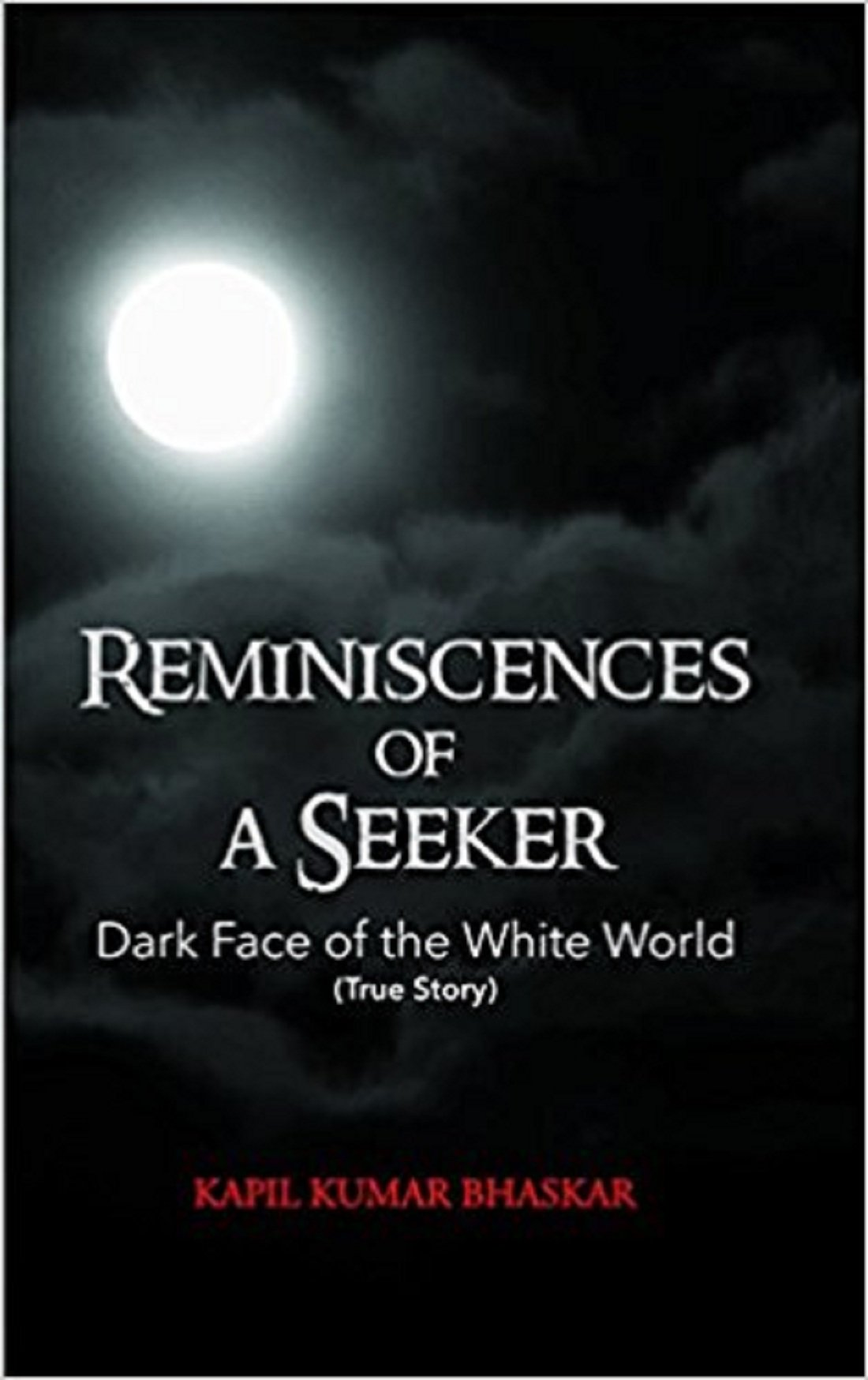 Buy Reminiscences Of A Seeker: Dark Face Of The White World