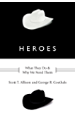 Heroes: What They Do and Why We Need Them