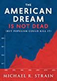 The American Dream Is Not Dead: (But Populism Could Kill It) (New Threats to Freedom Series)