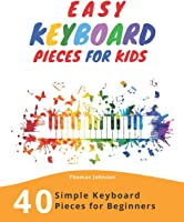 Easy Keyboard Pieces For Kids: 40 Simple Keyboard