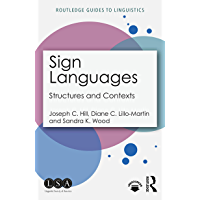 Sign Languages: Structures and Contexts (Routledge Guides to Linguistics)