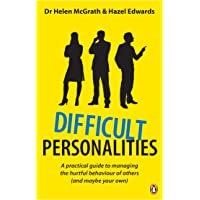 Difficult Personalities: A Practical Guide To Managing The Hurtful