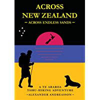 Across New Zealand — Across Endless Sands: A Te Araroa Thru-Hiking Adventure, Part One (English Edition)