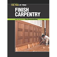 Finish Carpentry (For Pros, by Pros)