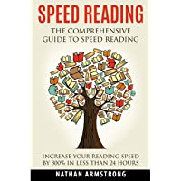 Speed Reading: The Comprehensive Guide To Speed-reading - Increase Your Reading Speed By 300% In Less Than 24 Hours