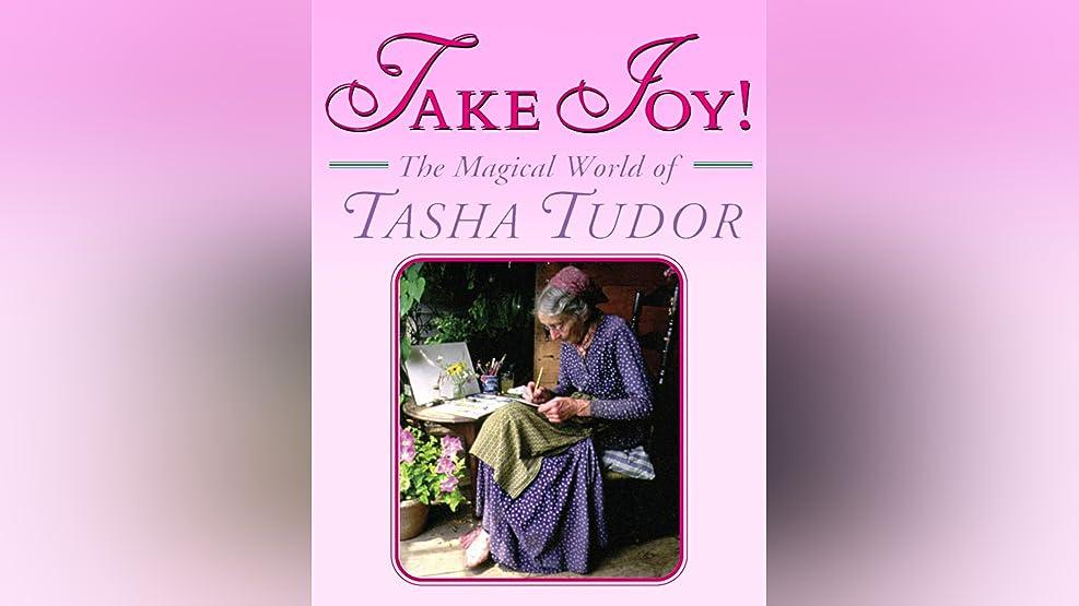 Take Joy! The Magical World of Tasha Tudor