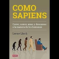 Como sapiens: Correr, comer, amar y descansar a la manera de los humanos