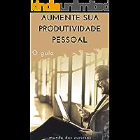 Aumente sua produtividade pessoal: O guia (Auto Ajuda Livro 5)