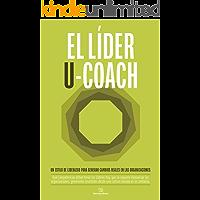 EL LIDER U-COACH: Cómo desarrollar un liderazgo efectivo orientado a los resultados, desde una cultura centrada en la confianza