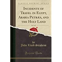 Incidents of Travel in Egypt, Arabia Petraea, and the Holy Land, Vol. 1 of 2 (Classic Reprint)
