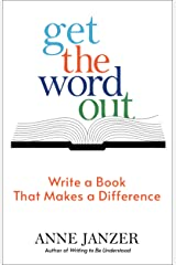 Get the Word Out: Write a Book That Makes a Difference Kindle Edition