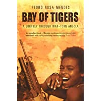 Bay Of Tigers: A Journey Through War-Torn Angola