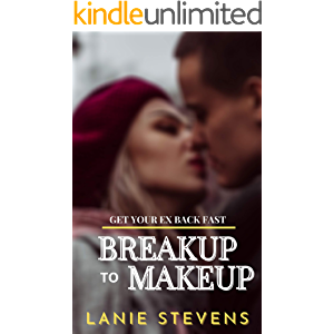 BREAKUP to MAKEUP: Get Your Ex Back FAST: (Dating & Relationship Advice for Women) (FOR WOMEN ONLY Book 4)