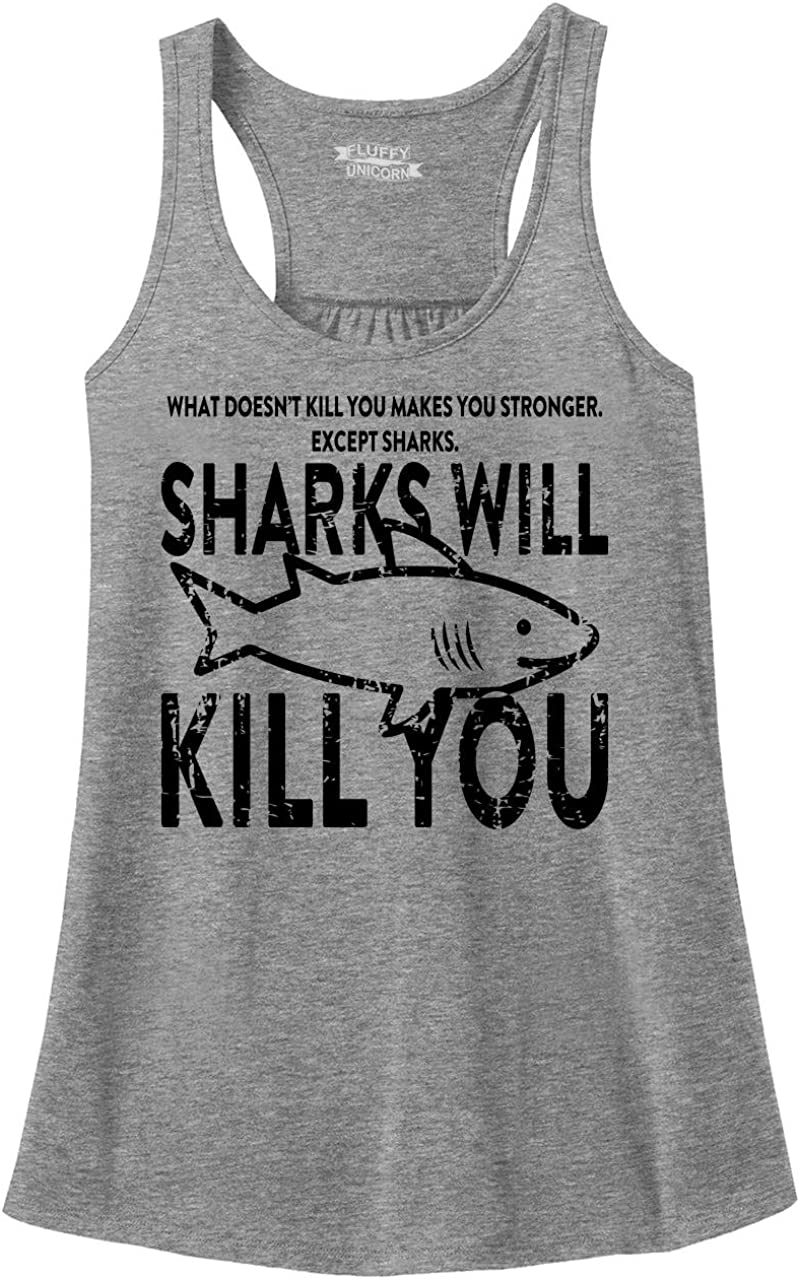 Comical Shirt Ladies What Doesn't Kill You Sharks Will Kill You Racerback