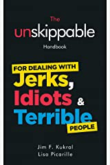 The Unskippable Handbook For Dealing with JERKS, IDIOTS & TERRIBLE People Kindle Edition