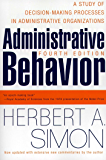Administrative Behavior, 4th Edition: A Study of Decision-making Processes in Administrative Organisations (English Edition)