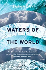 Waters of the World: The Story of the Scientists Who Unraveled the Mysteries of Our Oceans, Atmosphere, and Ice Sheets and Made the Planet Whole Hardcover