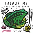Who's in the Pond? Colour Me (Wee Gallery bath book): Baby's First Bath Book