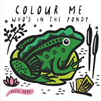 Colour Me: Who's in the Pond?: Baby's first Bath Book (Wee Gallery)