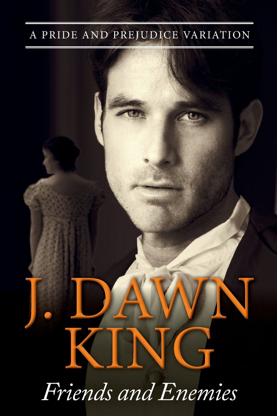 Friends and Enemies: A Pride & Prejudice Variation: J Dawn King:  9781547025688: Amazon.com: Books