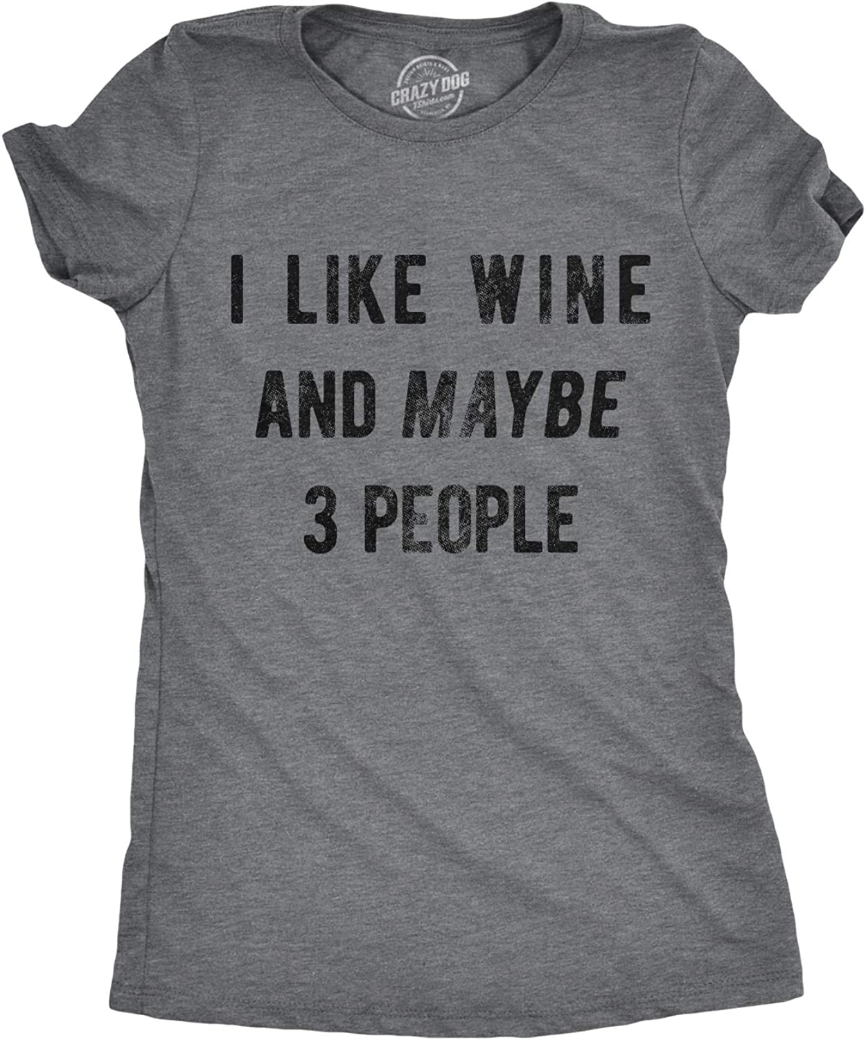 Crazy Dog T-Shirts Womens I Like Wine and Maybe 3 People T Shirt Funny Drinking Sarcastic Graphic
