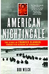 American Nightingale: The Story of Frances Slanger, Forgotten Heroine of Normandy Kindle Edition