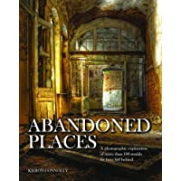 Abandoned Places: A photographic exploration of more than