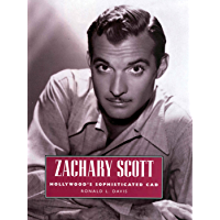 Zachary Scott: Hollywood's Sophisticated Cad (Hollywood Legends Series)