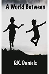 A World Between:  ( A Story About - Coming Of Age, Friendship, Small Town Drama, Sad.) Kindle Edition