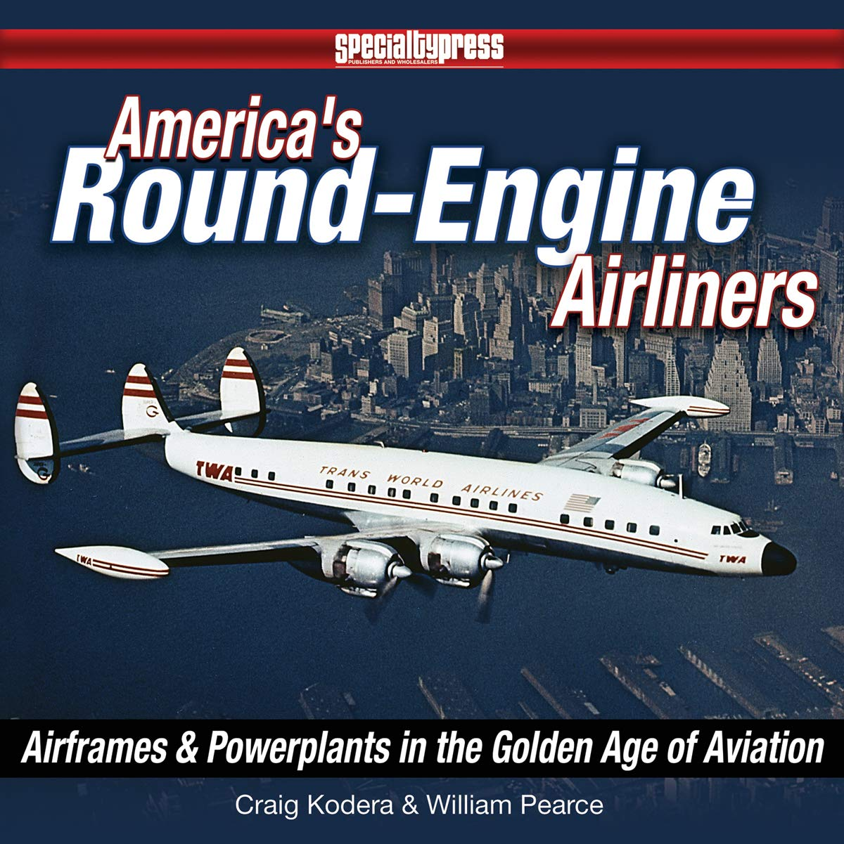 America's Round-Engine Airliners: Airframes and Powerplants in the Golden Age of Aviation by Specialty Press
