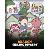 Dragon Sibling Rivalry: Help Your Dragons Get Along. A Cute Children Stories to Teach Kids About Sibling Relationships. (My D
